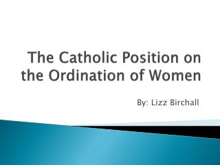 The Catholic Position on the Ordination of Women