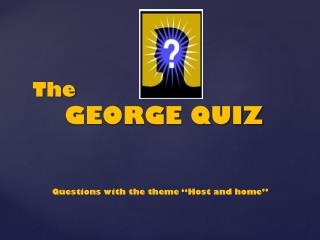 The GEORGE QUIZ