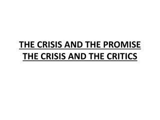 THE CRISIS AND THE PROMISE THE CRISIS AND THE  CRITICS