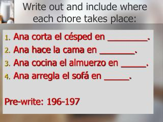 Write out and include where each chore takes place:
