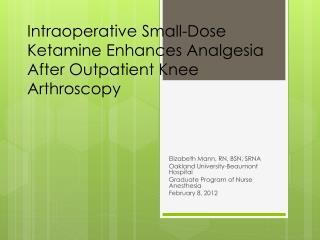 Intraoperative Small-Dose Ketamine Enhances Analgesia After Outpatient Knee Arthroscopy