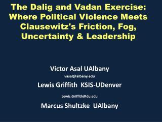 Victor  Asal UAlbany vasal@albany.edu  Lewis Griffith   KSIS- UDenver Lewis.Griffith@du.edu