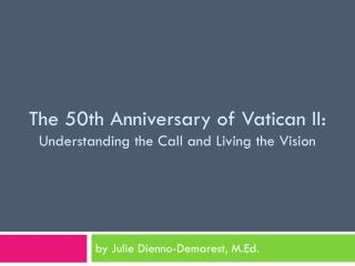 The 50th Anniversary of Vatican II: Understanding the Call and Living the Vision