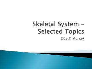 Skeletal System - Selected Topics