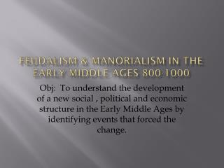 FEUDALISM & MANORIALISM IN THE EARLY MIDDLE AGES 800-1000