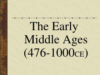 The Early Middle Ages (476-1000 CE )