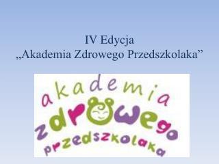 """IV Edycja  """"Akademia Zdrowego Przedszkolaka"""""""