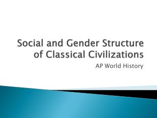 Social and Gender Structure of Classical Civilizations