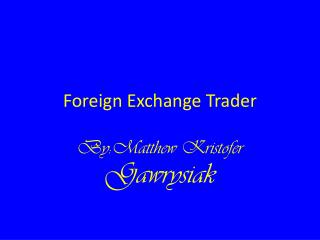 Foreign  E xchange Trader