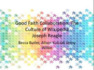 Good Faith Collaboration: The Culture of  Wikipedia Joseph  Reagle
