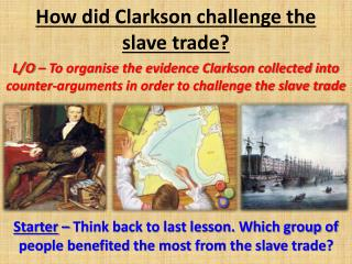How did Clarkson challenge the slave trade?