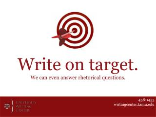 Write on  t arget. We can even answer rhetorical questions.