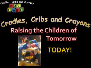Cradles, Cribs and Crayons