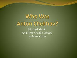 Who Was  Anton  Chekhov?
