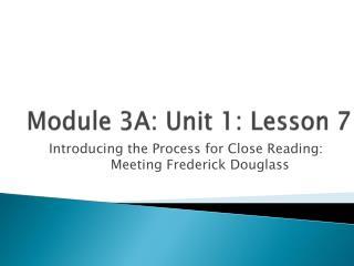 Module 3A: Unit 1: Lesson  7