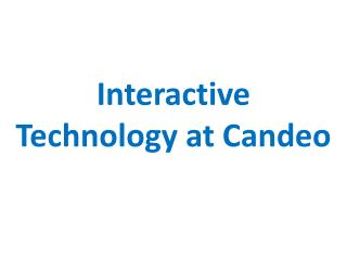 Interactive Technology at  Candeo