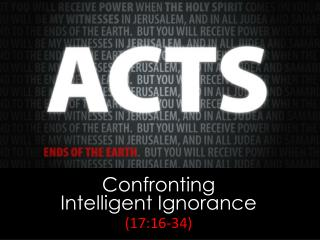 Confronting               Intelligent Ignorance (17:16-34)