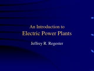 An Introduction to  Electric Power Plants
