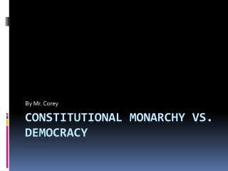 Constitutional Monarchy vs. Democracy