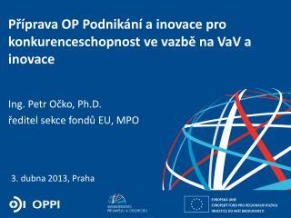 Příprava OP Podnikání a  i novace  pro  k onkurenceschopnost  ve vazbě na VaV a inovace