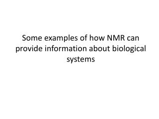 Some examples  of how NMR can provide information about biological systems