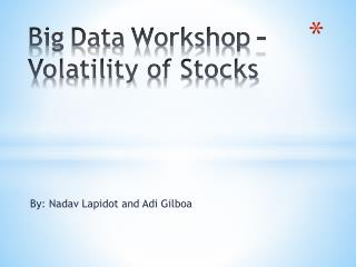 Big Data Workshop –        Volatility  o f Stocks