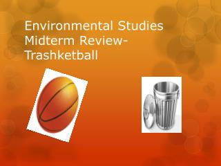Environmental Studies Midterm Review- Trashketball