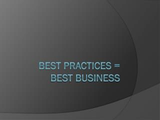 Best Practices =  Best Business