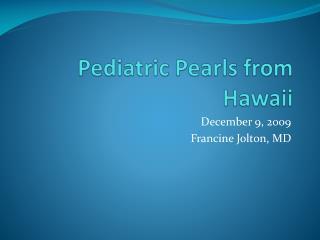 Pediatric Pearls from Hawaii