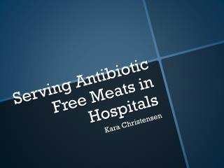 Serving Antibiotic  F ree  M eats in Hospitals