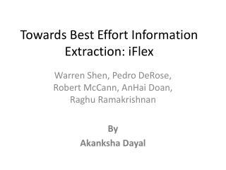 Towards Best Effort Information Extraction:  iFlex