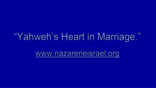 """Yahweh's Heart in Marriage."" www.nazareneisrael.org"