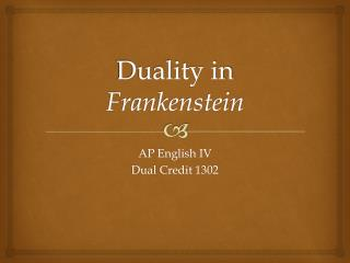 Duality in  Frankenstein