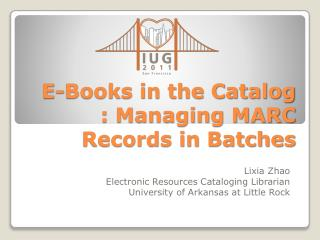 E-Books in the Catalog : Managing MARC Records in Batches