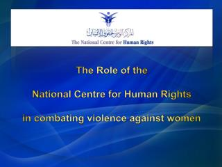 The  Role of the National  Centre  for Human Rights in  combating violence against  women