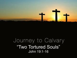 """Two Tortured Souls"""