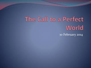 The Call to a Perfect World