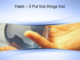 Habit – 3 Put first things first