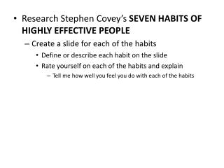 Research Stephen Covey's  SEVEN HABITS OF HIGHLY EFFECTIVE  PEOPLE
