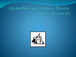 Elizabethan and Jacobean Theatre:  An Introduction (2)