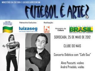 """SOROCABA, 25 DE MAIO DE 2012 CLUBE DO NAIS Concerto Didático com """"Café Duo"""""""