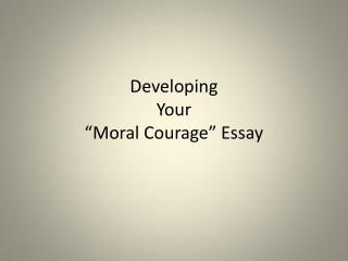 "Developing  Your  ""Moral Courage"" Essay"