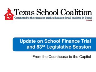 Update on School Finance Trial and 83 rd  Legislative Session
