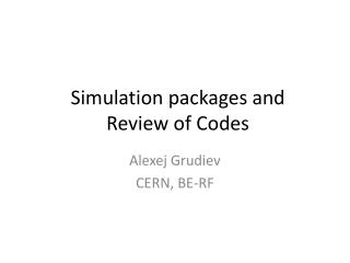 Simulation packages and Review of Codes