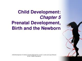 Child Development:  Chapter 5 Prenatal Development, Birth and the Newborn
