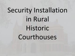 Security Installation in Rural  Historic Courthouses