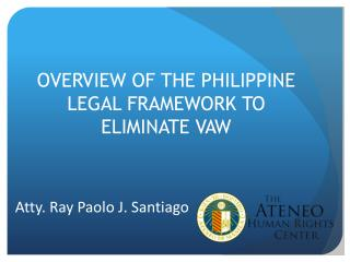 OVERVIEW OF THE PHILIPPINE LEGAL FRAMEWORK TO ELIMINATE VAW