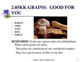 2.05KK GRAINS:  GOOD FOR YOU