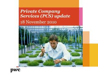 Private Company Services (PCS) update