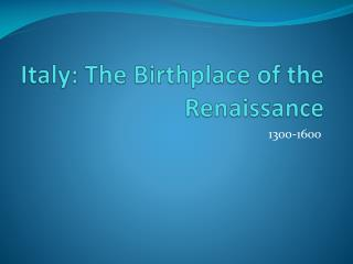 Italy: The Birthplace of the Renaissance